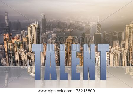 Concept of talent, ability, capacity etc with 3d text under sky in the modern city.