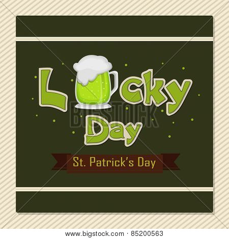 Elegant greeting card design with green text Lucky Day and beer mug for Happy St. Patrick's Day celebration.