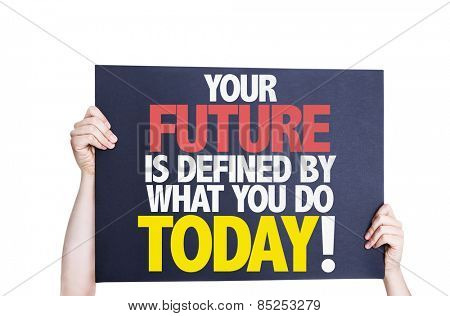 Your Future is Defined by What you Do Today card isolated on white