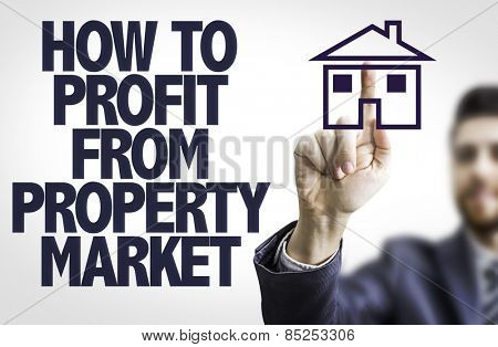 Business man pointing to transparent board with text: How to Profit From Property Market