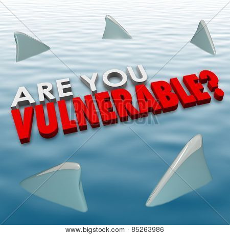Are You Vulnerable question in 3d letters and words surrounded by shark fins to ask if you are at risk of deadly force or danger from competition or criminals