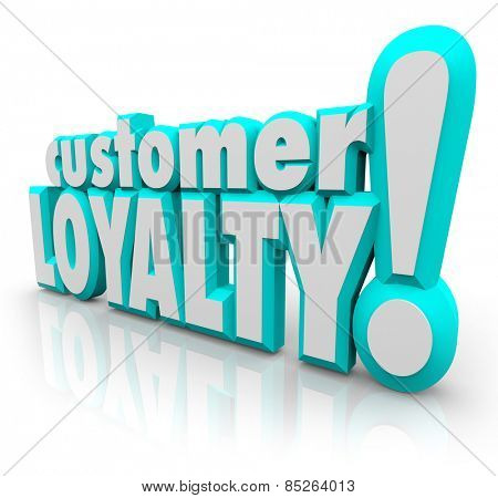 Customer Loyalty words in 3d letters to illustrate repeat satisfied clients to your business due to your great products or services
