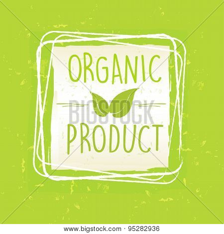 Organic Product With Leaf Sign In Frame Over Green Old Paper Background