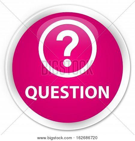 Question Premium Pink Round Button