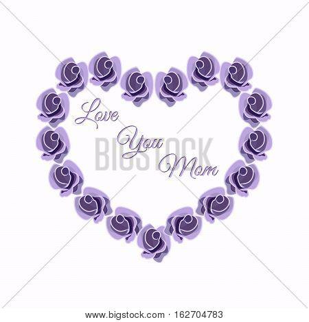 Heart design of roses. Greeting card, Valentine card for mom. Vector rose flower lavender color. The phrase