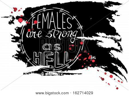 Handwritten text: Females are strong as hell. Feminism quote. Feminist saying. Brush lettering. Black abstract stain. Vector design.