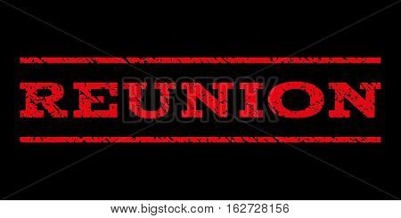 Reunion watermark stamp. Text caption between horizontal parallel lines with grunge design style. Rubber seal stamp with dirty texture. Vector red color ink imprint on a black background.