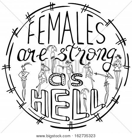 Females are strong as hell. Feminism quote woman motivational slogan. Feminist saying. Rough typography with brush lettering. Vector design.