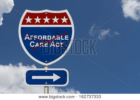 Repealing and replacing Affordable Care Act healthcare insurance Red white and blue interstate highway road sign with words Affordable Care Act crossed out with sky background 3D Illustration