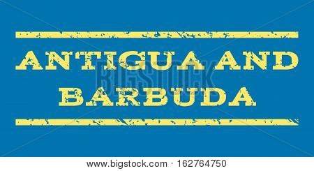 Antigua and Barbuda watermark stamp. Text tag between horizontal parallel lines with grunge design style. Rubber seal stamp with unclean texture. Vector yellow color ink imprint on a blue background.