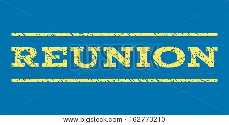 Reunion watermark stamp. Text tag between horizontal parallel lines with grunge design style. Rubber seal stamp with scratched texture. Vector yellow color ink imprint on a blue background.