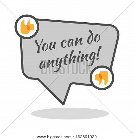 You can do anything motivational poster in abstract frame with quotes. Famous slogan saying isolated on square speech bubble. Wise expression to encourage spirit of depressed person. Vector logo
