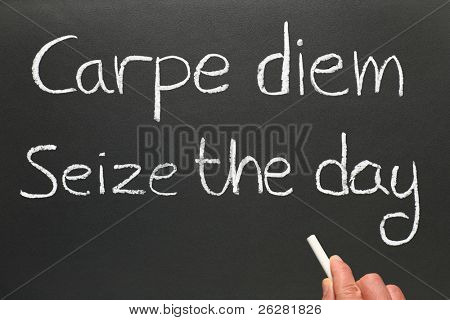 Carpe diem, Latin for seize the day, a famous phrase.