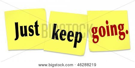 The words and saying Just Keep Going written on sticky notes to illustrate determination, tenacity, persistence and a positive winning attitude