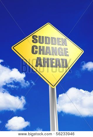 Sudden Change ahead