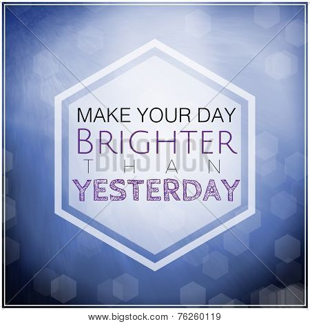 Inspirational Typographic Quote - Make your day brighter the yesterday