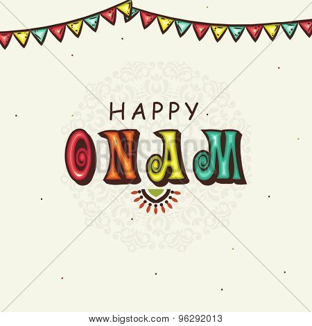Elegant greeting card with colorful stylish text Happy Onam on floral design and buntings decorated background for South Indian festival celebration.