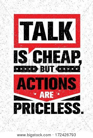 Talk Is Cheap, But Actions Are Priceless. Inspiring Creative Motivation Quote. Vector Typography Banner Design Concept On Grunge Background