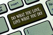 Handwriting Text Do What You Love Love What You Do. Concept Meaning Make Things With Positive Attitu poster