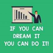 Conceptual Hand Writing Showing If You Can Dream It You Can Do It. Business Photo Text Be Able To Ac poster