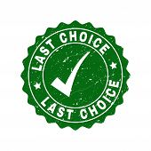 Vector Last Choice Grunge Stamp Seal With Tick Inside. Green Last Choice Imprint With Grunge Texture poster