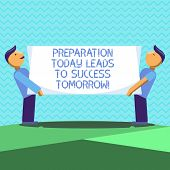 Text Sign Showing Preparation Today Leads To Success Tomorrow. Conceptual Photo Prepare Yourself Now poster