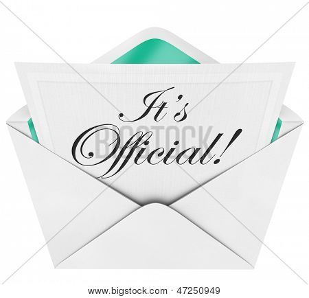 It's Official words on a letter or note in an envelope to notify you that something has been approved, authroized or confirmed