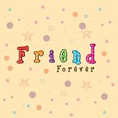 pic of  friends forever  - Colorful text Friend Forever on colourful beige background for Happy Friendship Day celebrations - JPG
