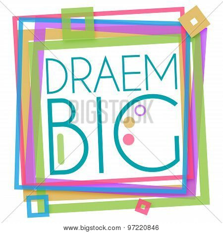 Dream Big Text Colorful Frame