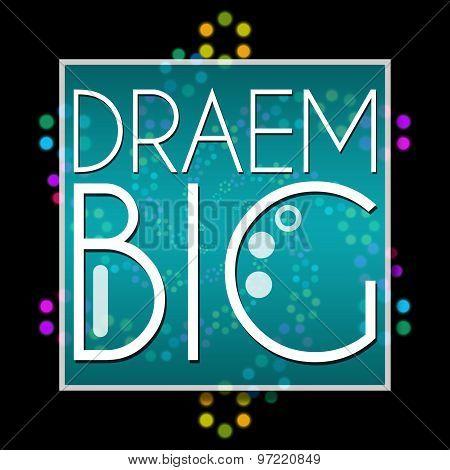 Dream Big Text Black Colorful Neon