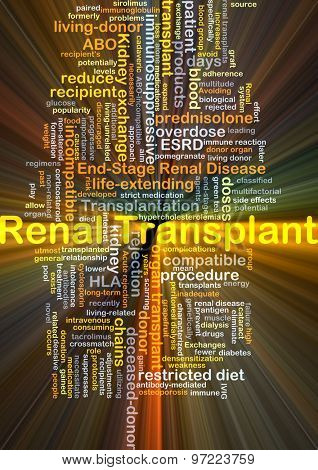 Background concept wordcloud illustration of renal transplant glowing light