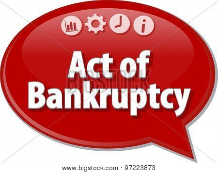 Speech bubble dialog illustration of business term saying Act of Bankruptcy