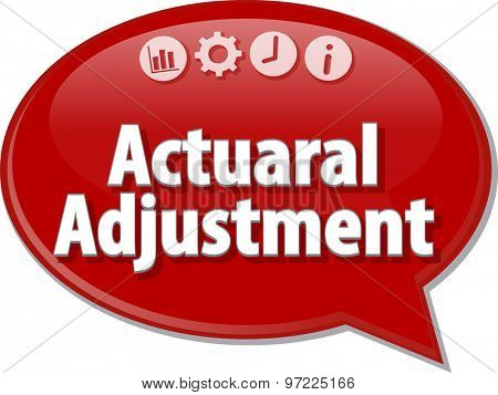 Speech bubble dialog illustration of business term saying Actuarial Adjustment