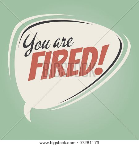 you are fired retro speech bubble