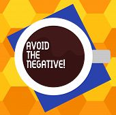 Handwriting Text Writing Avoid The Negative. Concept Meaning Asking Someone To Go For Positive Actio poster