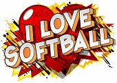 I Love Softball - Vector Illustrated Comic Book Style Phrase On Abstract Background. poster