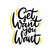 Get What You Want. Hand Drawn Vector Lettering. Inspiration Quote. Isolated On White Background. poster