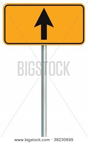 Go Straight Ahead Route Road Sign, Yellow Isolated Roadside Traffic Signage, This Way Only