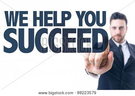 Business man pointing the text: We Help You Succeed