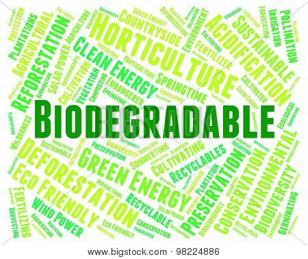 Biodegradable Word Represents Biodegradation Words And Decompose