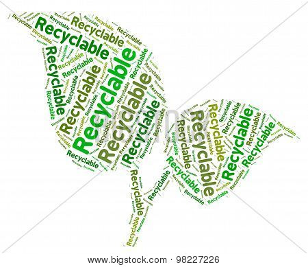 Recyclable Word Means Go Green And Recycled