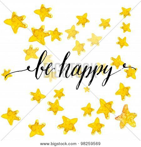 Handwritten calligraphy text be happy at yellow watercolor stars background. Vector card design.