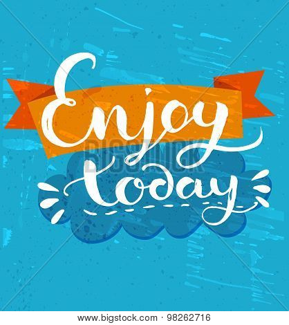 Enjoy today - positive quote, handwritten calligraphy on blue grunge background and orange ribbon. V
