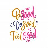 Be Good Do Good Feel Good. Hand Drawn Vector Lettering. Motivational Inspirational Quote. poster