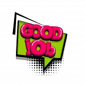 Good Job Work Comic Text Sound Effects Pop Art Style. Vector Speech Bubble Word And Short Phrase Car poster