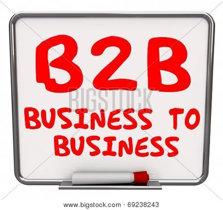 B2B Business to Business Words written on an office dry erase board as definition of the acronym or abbreviation