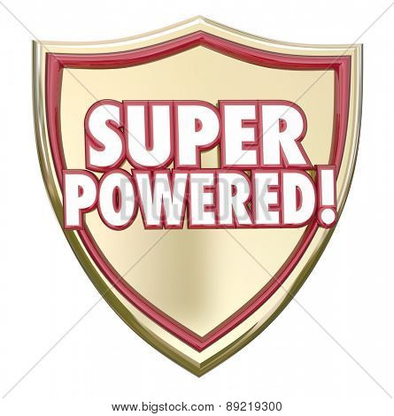 Super Powered words on a gold 3d shield to illustrate mighty force, winning and success as the most powerful, best choice or service