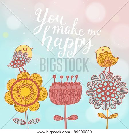 You make me happy. Sweet concept vector card with cute flowers, cartoon birds, text on stylish background with bright bokeh effect in vector