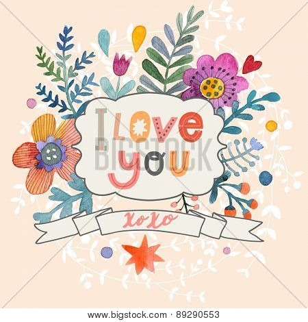 Sweetly pretty I love you card in vector. Awesome flowers made in watercolor technique. Bright romantic card with summer flowers. Fabulous romantic concept design