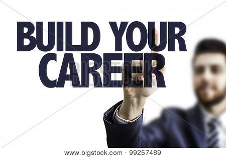 Business man pointing the text: Build Your Career